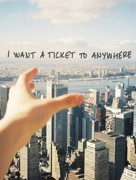I want a ticket to anywhere..