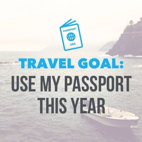 Travel Goal: Use my passport this year.