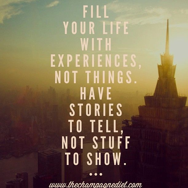 "Quotes About Experience: ""Fill Your Life With Experiences, Not Things. Have Stories"
