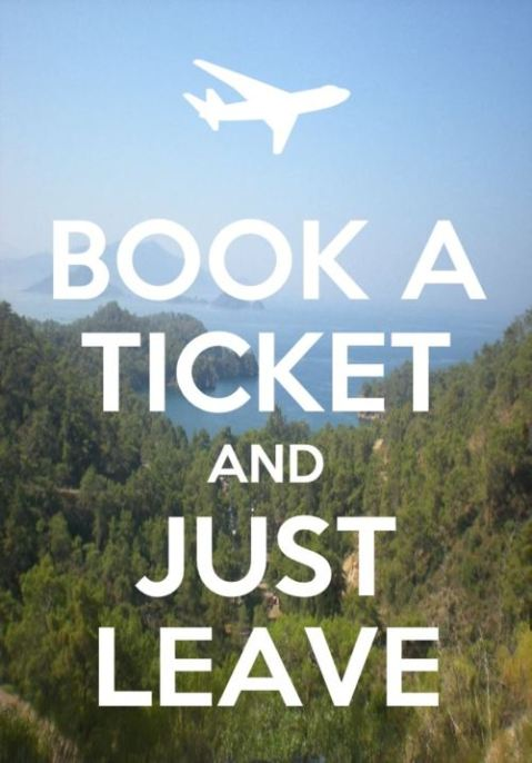 Book a ticket and just leave.
