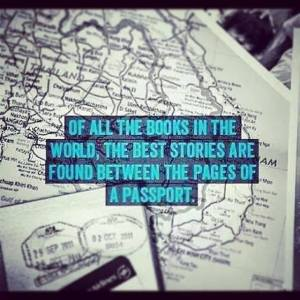 """Of all the books in the world, the best stories are found between the pages of a passport."""