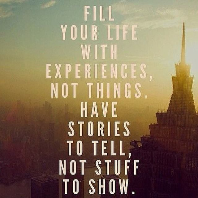 "Quotes About Experience: ""Fill Your Life With Experience, Not Things. Have Stories"